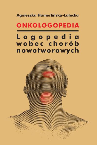 Onkologopedia.  Logopedia wobec chorób nowotworowych