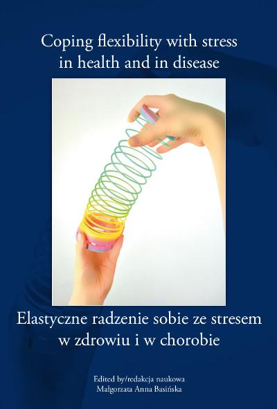Elastyczne radzenie sobie ze stresem w zdrowiu i w chorobie  (Coping flexibility with stress in health and in disease)