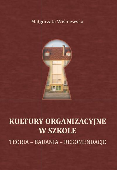 Kultury organizacyjne w szkole. Teoria – Badania – Rekomendacje