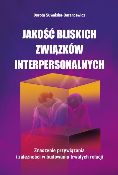 Jakość bliskich związków interpersonalnych.  Znaczenie przywiązania i zależności w budowaniu trwałych relacji
