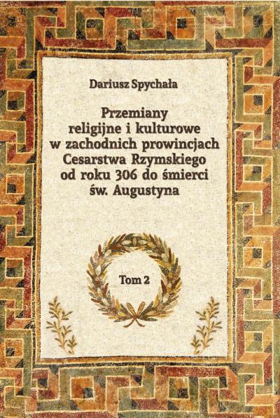 Przemiany religijne i kulturowe w zachodnich prowincjach Cesarstwa Rzymskiego od roku 306 do śmierci św. Augustyna, tom 2