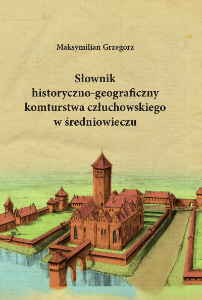 Słownik historyczno-geograficzny komturstwa człuchowskiego w średniowieczu
