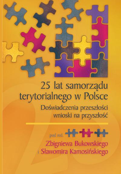 25 lat samorządu terytorialnego w Polsce. Doświadczenia przeszłości, wnioski na przyszłość