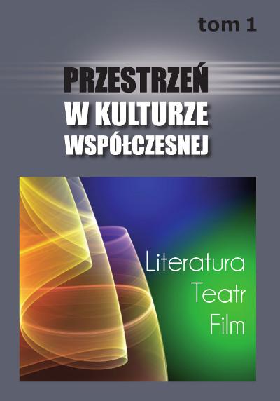 Przestrzeń w kulturze współczesnej. Literatura. Teatr. Film. Tom 1