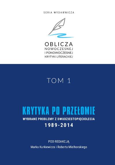 Krytyka po przełomie. Wybrane problemy z dwudziestopięciolecia 1989-2014 Oblicza nowoczesnej i ponowoczesnej krytyki literackiej, tom 1.
