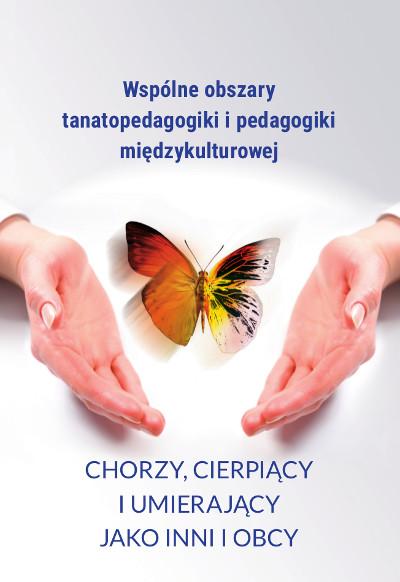 Wspólne obszary tanatopedagogiki i pedagogiki międzykulturowej.  Chorzy, cierpiący i umierający jako inni i obcy