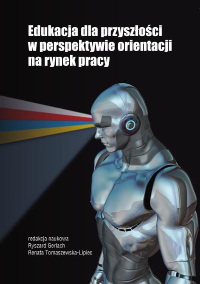 Edukacja dla przyszłości w perspektywie orientacji na rynek pracy