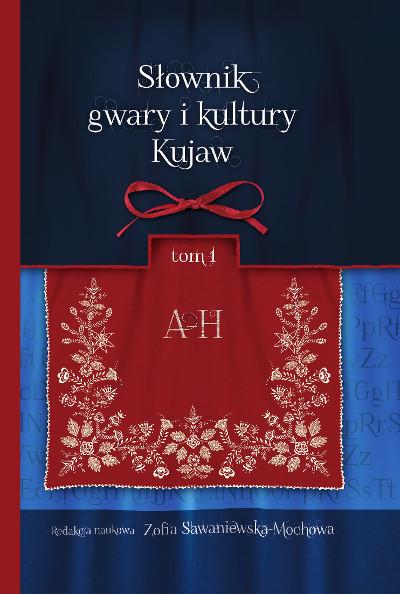 Słownik gwary i kultury Kujaw.  Tom 1