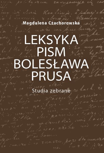 Leksyka pism Bolesława Prusa. Studia zebrane