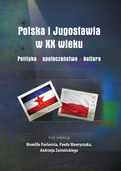 Polska i Jugosławia w XX wieku Polityka. Społeczeństwo. Kultura