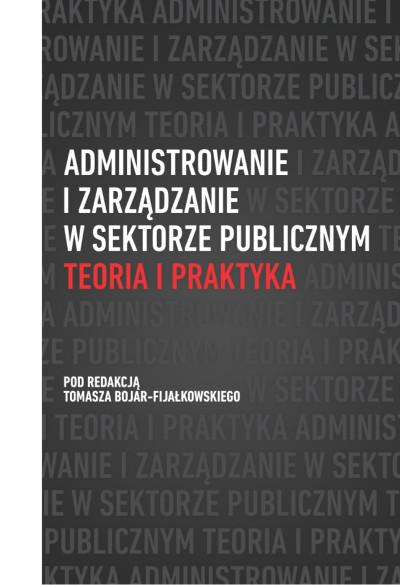 Administrowanie i zarządzanie w sektorze publicznym. Teoria i praktyka