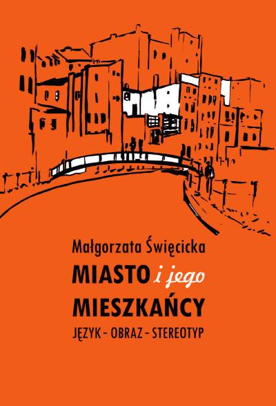 Miasto i jego mieszkańcy. Język – obraz – stereotyp