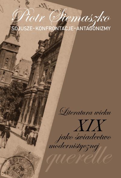 Sojusze – Konferencje – Antagonizmy. Literatura wieku XIX jako świadectwo modernistycznej querelle