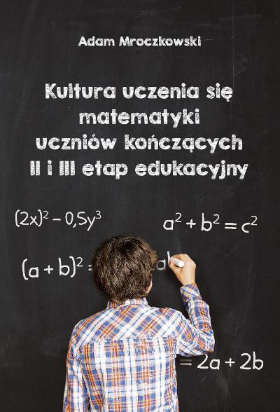 Kultura uczenia się matematyki uczniów kończących II i II etap edukacyjny