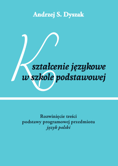 Kształcenie językowe w szkole podstawowej. Rozwinięcie treści  podstawy programowej przedmiotu język polski