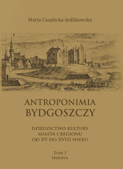 Antroponimia Bydgoszczy. Dziedzictwo kultury miasta i regionu od XV do XVIII wieku tom I – imiona