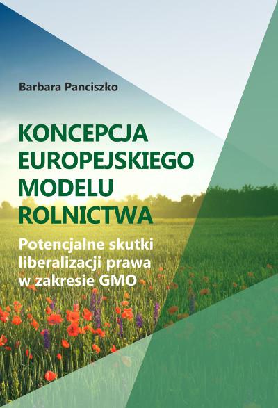 Koncepcja europejskiego modelu rolnictwa. Potencjalne skutki liberalizacji prawa w zakresie GMO