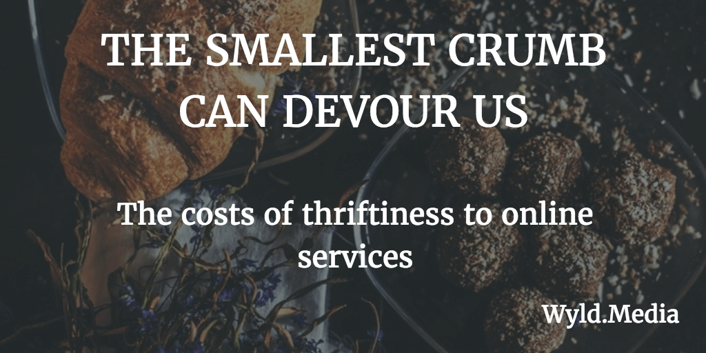 The smallest crumb can devour us- the cost of thriftiness to online services