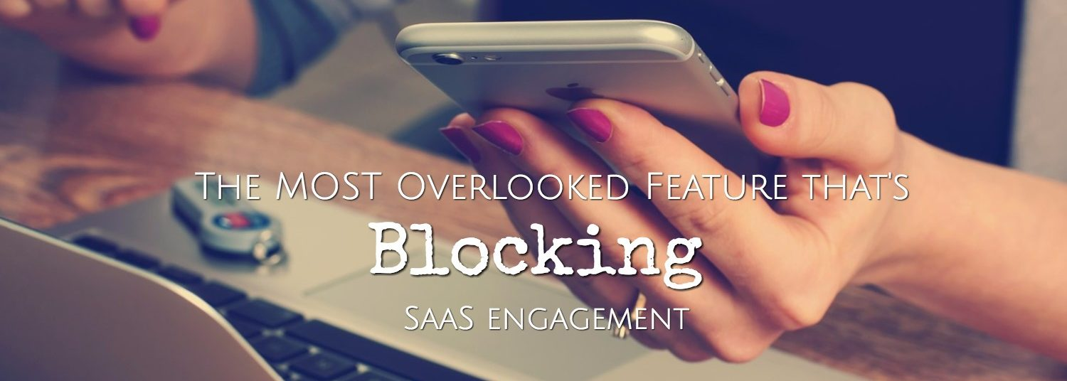 The most overlooked feature that's blocking SaaS engagement