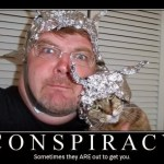 conspiracy, sometimes they are out to get you