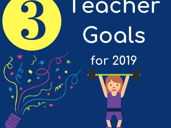3 Teacher Goals for 2019
