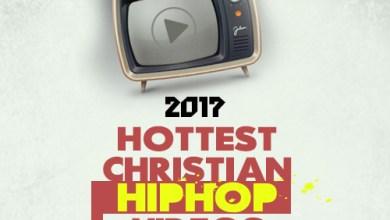 Photo of 2017 Hottest Nigerian Christian HipHop Videos So Far | #CHHWeek