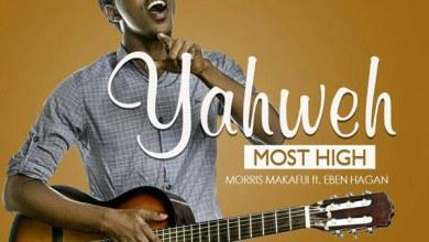 Photo of AUDIO: Morris Makafui – Yahweh Most High[Ft. Eben Hagan] || @Morrismakafui90