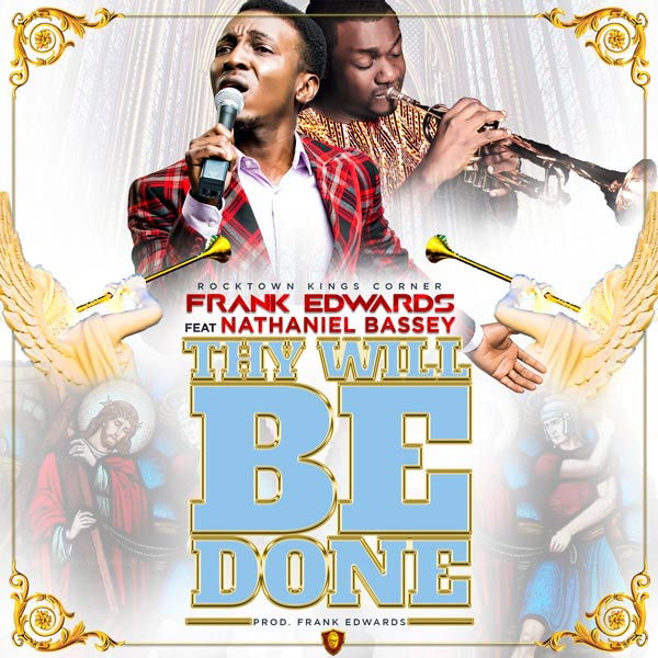 Frank Edwards - Thy Will Be Done (Feat. Nathaniel Bassey)