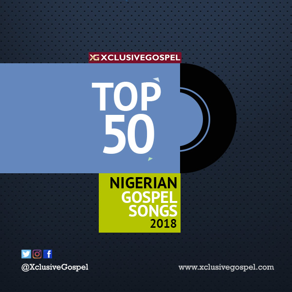 BEST 50 NIGERIAN GOSPEL SONGS OF 2018