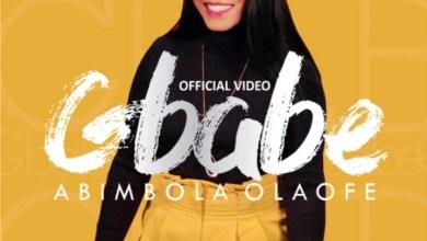 "Photo of Abimbola Olaofe – ""Gbabe"" (Video) | @AbimbolaOlaofe"