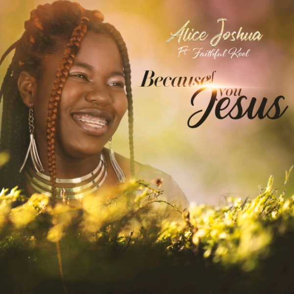 Alice Joshua - Because Of You Jesus