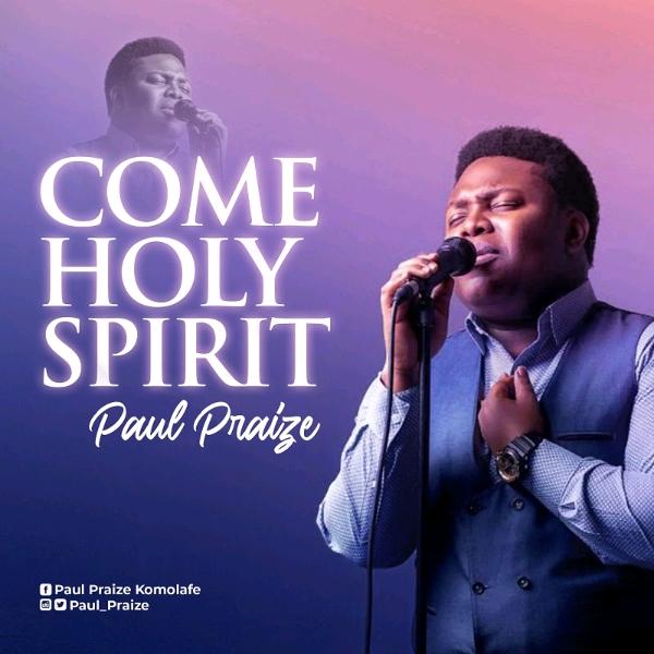 Paul Praize - Come Holy Spirit
