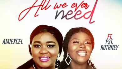 Photo of Amiexcel – All We Ever Need (feat. Pst Ruthney) | @AmiexcelM