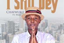 Photo of Chavwuko – I Still Dey [ ft. Waju]
