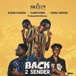 DJ Breezy ft Darkovibes Kuami Eugene Kwesi Arthur Back 2 Sender Prod by DJ Breezy