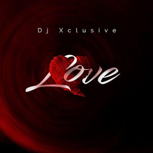 DJ Xclusive – Love Mp3 Download