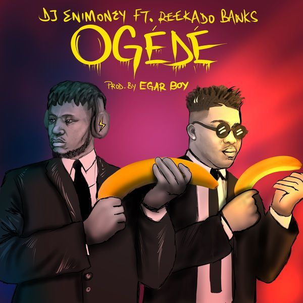 DJ Enimoney x Reekado Banks – Ogede Download Mp3