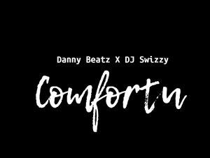 Comfortu by Danny Beatz & DJ Swizzy