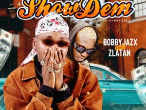 Show Dem Song by Bobby Jazx & Zlatan Ibile