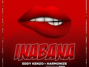 Inabana by Eddy Kenzo & Harmonize Mp3 Download