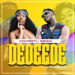 Dedeede by Cocotreyy & Medikal – Mp3 Download