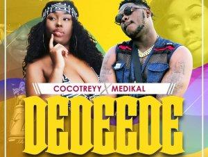 Dedeede by Cocotreyy & Medikal – Mp3 Download