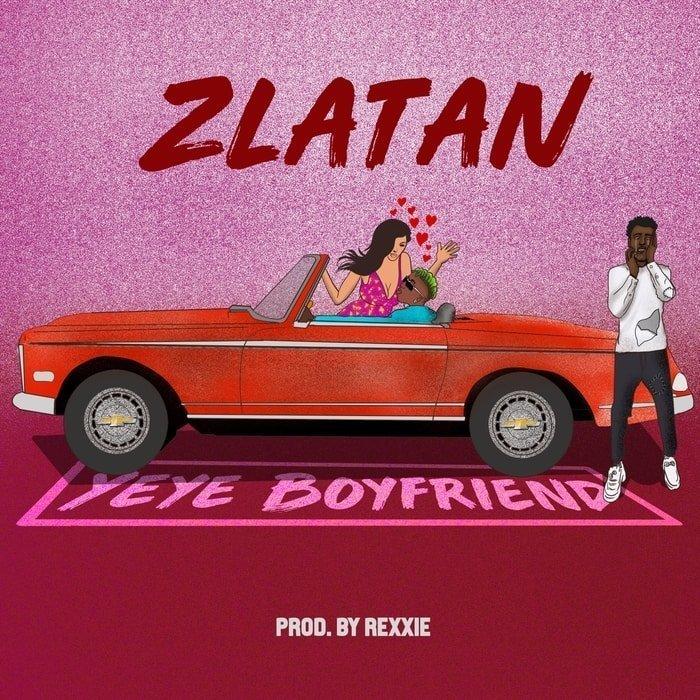 Yeye Boyfriend by Zlatan Mp3 Download