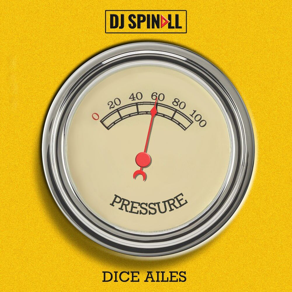 DJ Spinall – Pressure ft. Dice Ailes