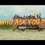Oga Network Who Ask You Remix Video