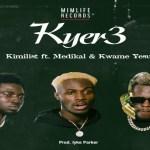 Kimilist – Kyer3 ft Medikal X Kwame Yesu