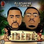 DJ Xclusive – Ibebe ft Olamide