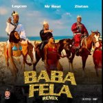 Mr Real Ft. Laycon & Zlatan – Baba Fela (Remix)