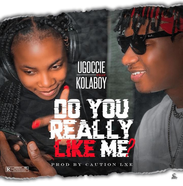 Ugoccie – Do You Really Like Me? Ft. Kolaboy