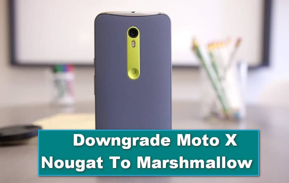 How To Downgrade Moto X Pure Nougat to Marshmallow Version
